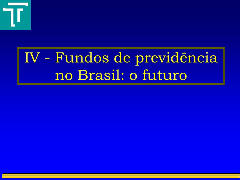 IV - Fundos de previdência no Brasil: o futuro