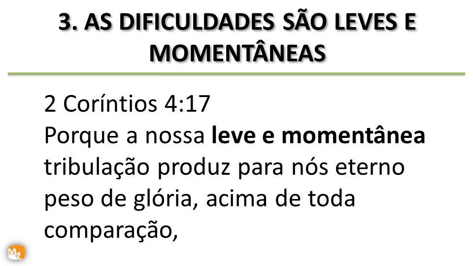 3. AS DIFICULDADES SÃO LEVES E MOMENTÂNEAS