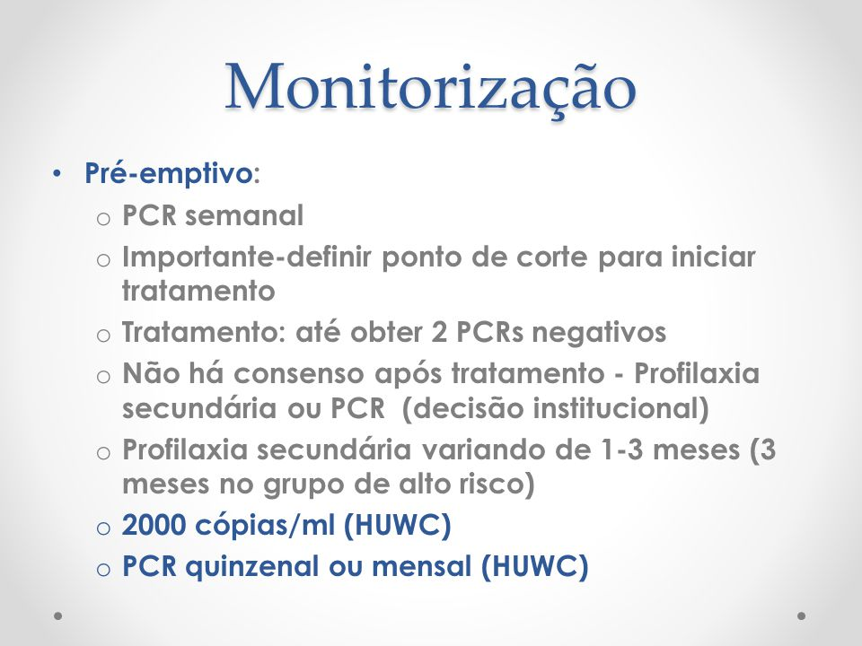 Monitorização Pré-emptivo: PCR semanal