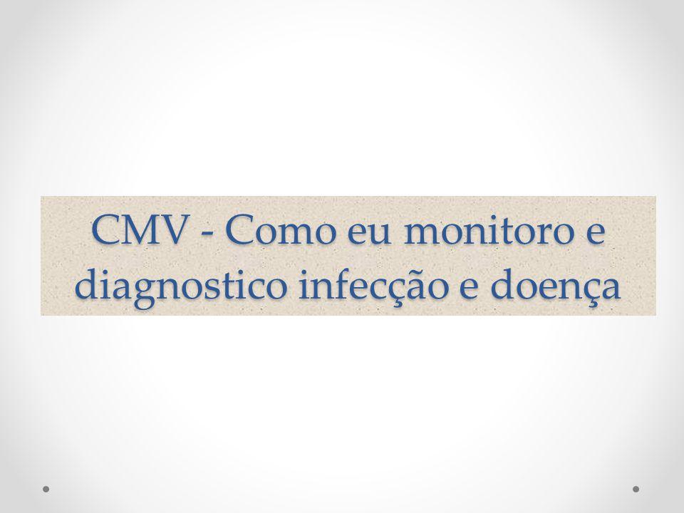 CMV - Como eu monitoro e diagnostico infecção e doença