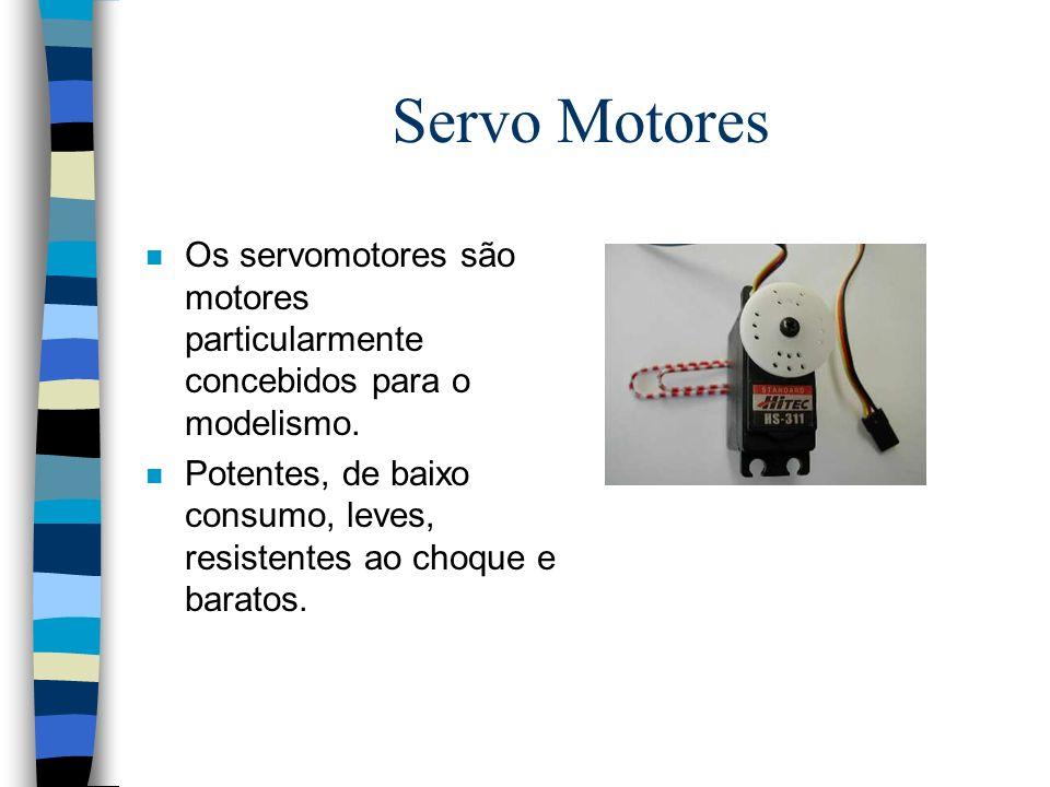 Servo Motores Os servomotores são motores particularmente concebidos para o modelismo.
