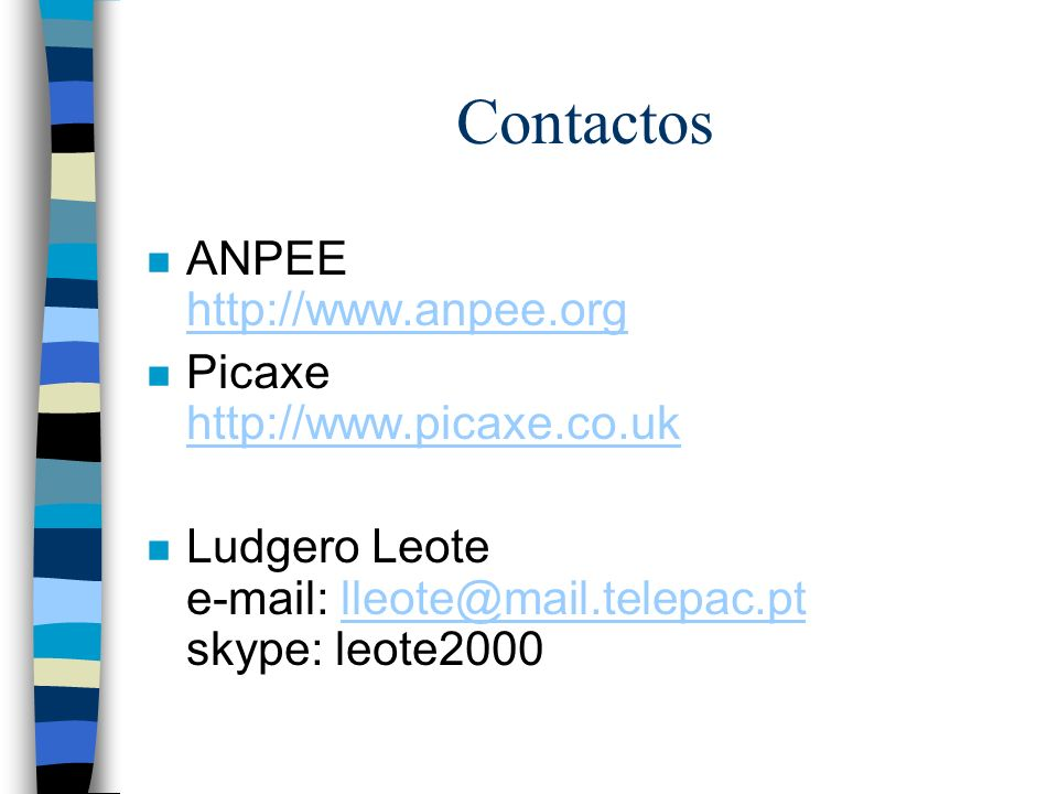 Contactos ANPEE http://www.anpee.org Picaxe http://www.picaxe.co.uk