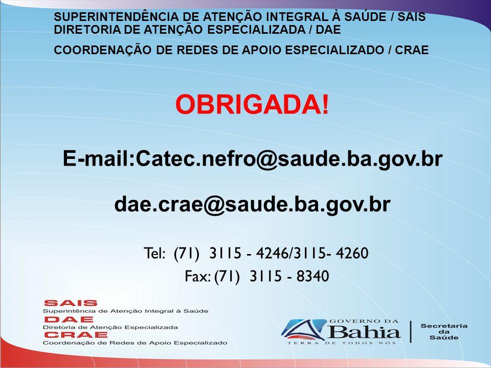 OBRIGADA! E-mail:Catec.nefro@saude.ba.gov.br dae.crae@saude.ba.gov.br