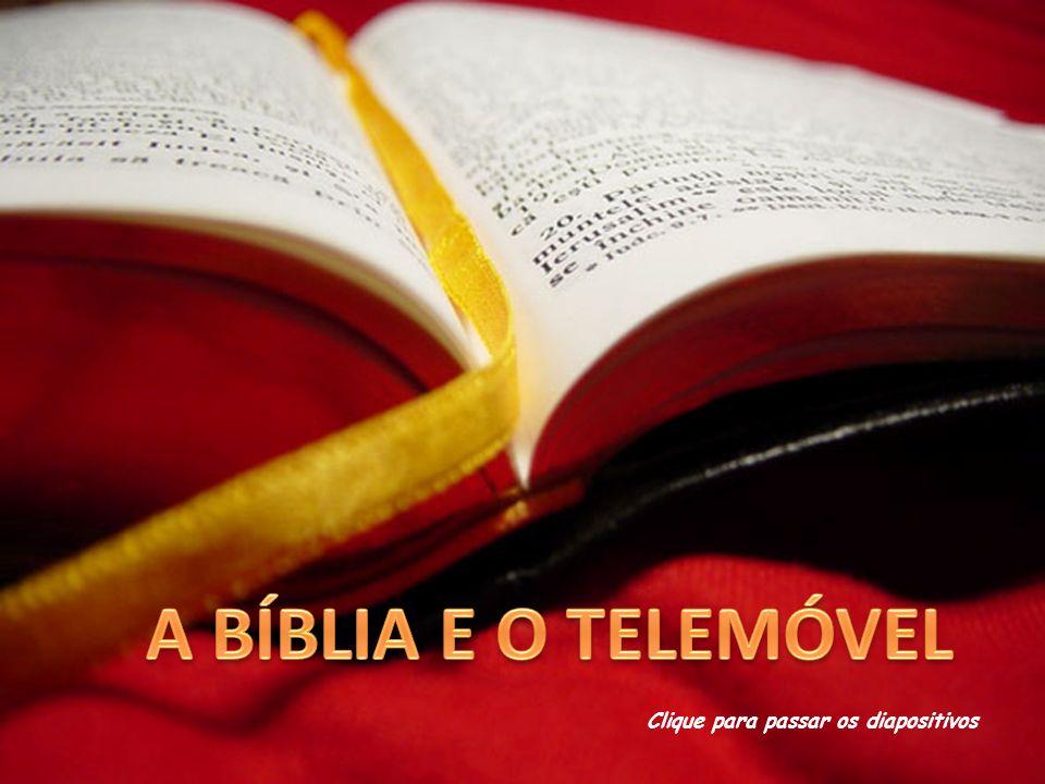 A BÍBLIA E O TELEMÓVEL Clique para passar os diapositivos