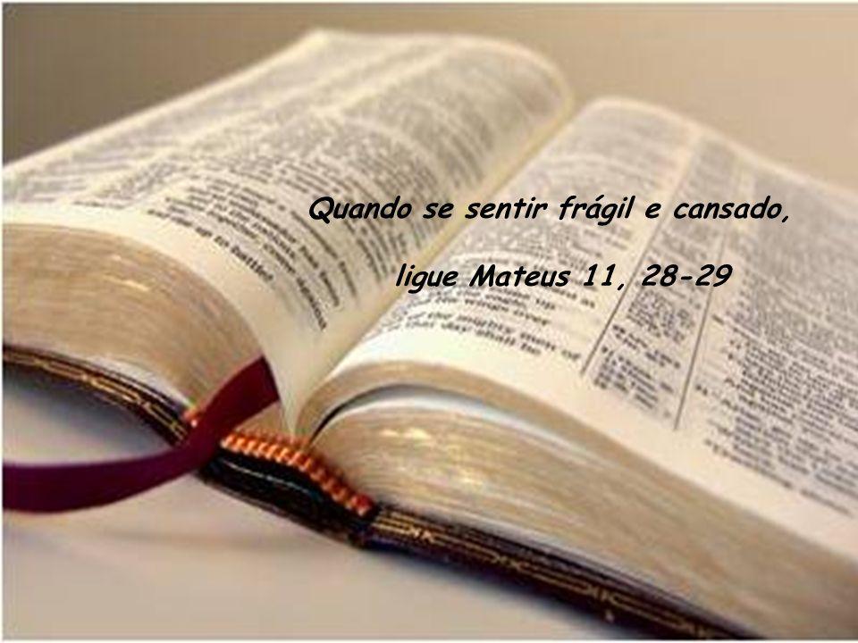 Quando se sentir frágil e cansado, ligue Mateus 11, 28-29