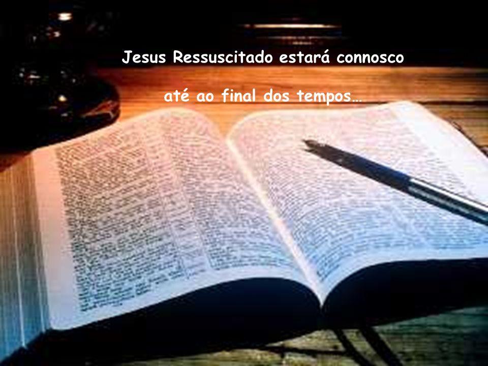Jesus Ressuscitado estará connosco até ao final dos tempos…