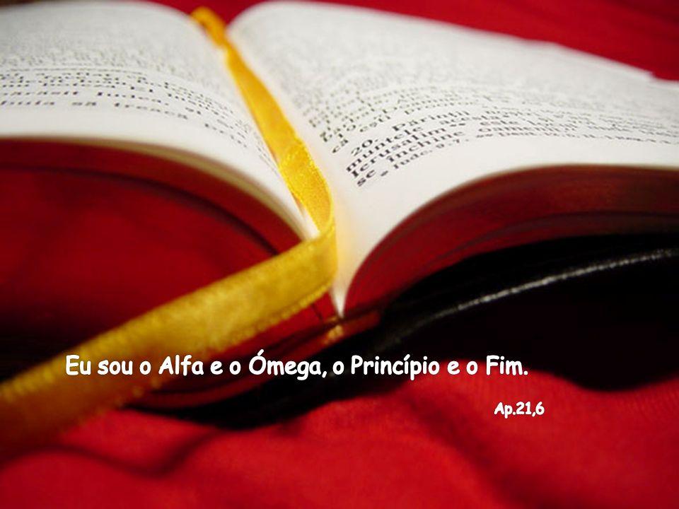 Eu sou o Alfa e o Ómega, o Princípio e o Fim.