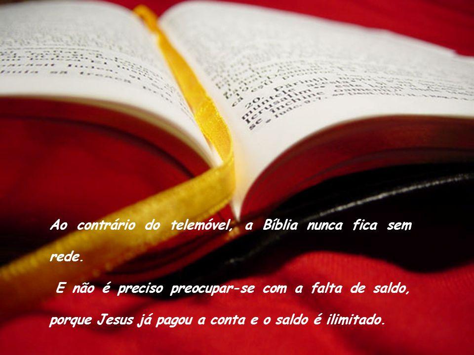Ao contrário do telemóvel, a Bíblia nunca fica sem rede.