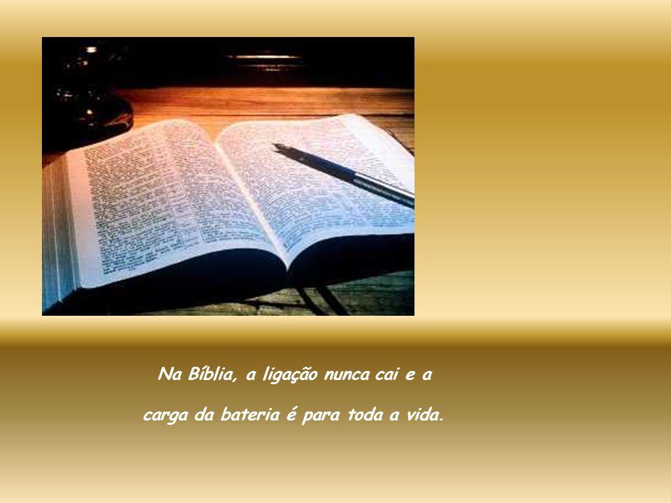 Na Bíblia, a ligação nunca cai e a carga da bateria é para toda a vida.