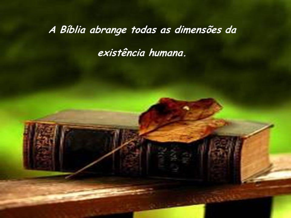 A Bíblia abrange todas as dimensões da existência humana.