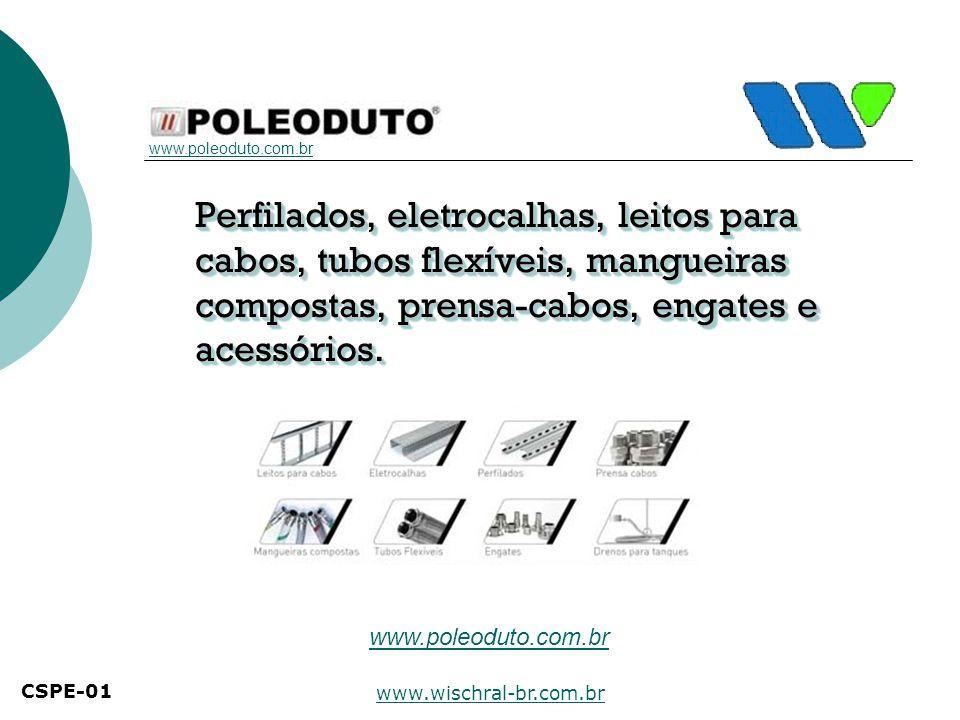 www.poleoduto.com.br Perfilados, eletrocalhas, leitos para cabos, tubos flexíveis, mangueiras compostas, prensa-cabos, engates e acessórios.