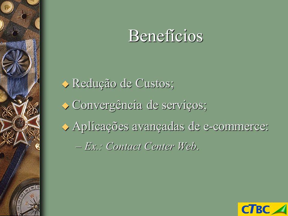 Benefícios Redução de Custos; Convergência de serviços;