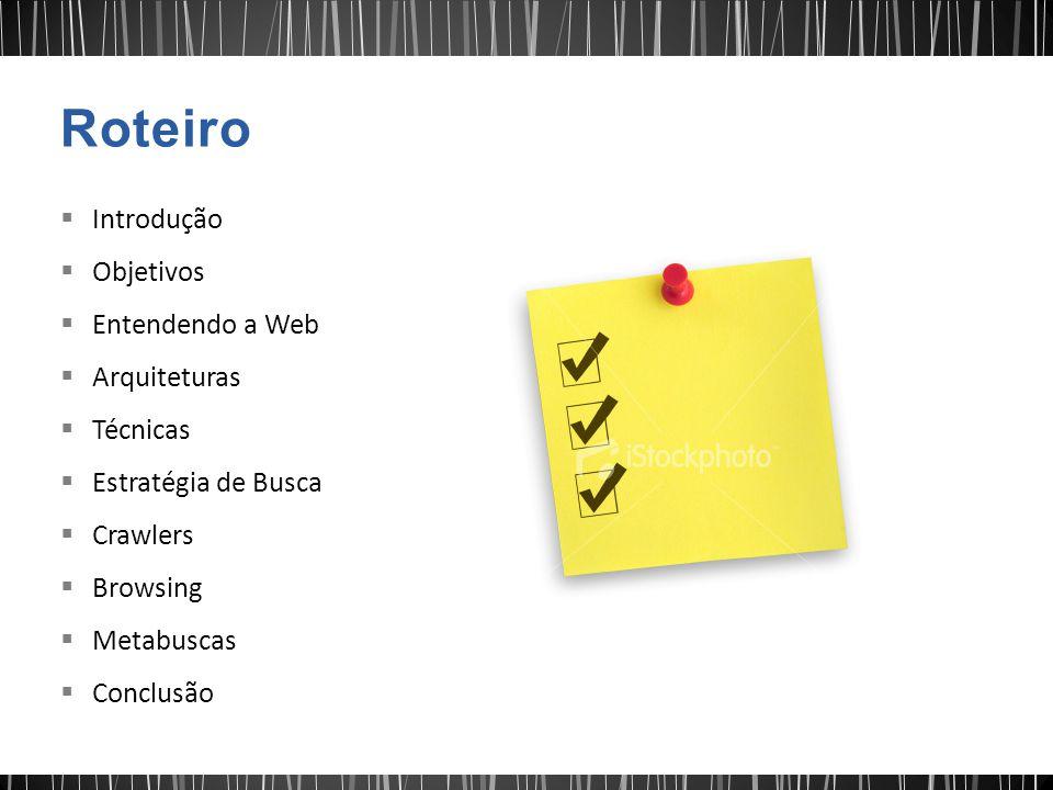 Roteiro Introdução Objetivos Entendendo a Web Arquiteturas Técnicas