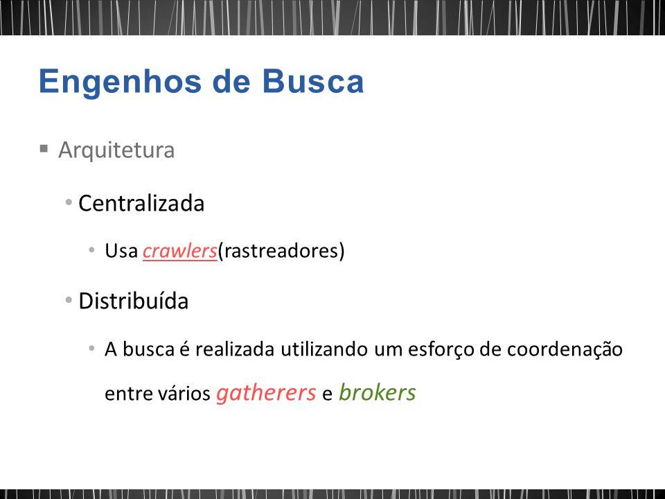 Engenhos de Busca Arquitetura Centralizada Distribuída