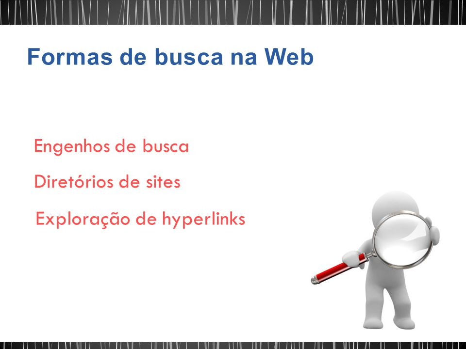 Formas de busca na Web Engenhos de busca Diretórios de sites