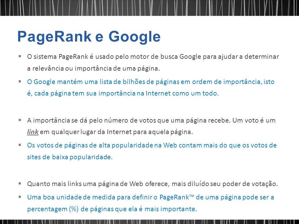 PageRank e Google O sistema PageRank é usado pelo motor de busca Google para ajudar a determinar a relevância ou importância de uma página.