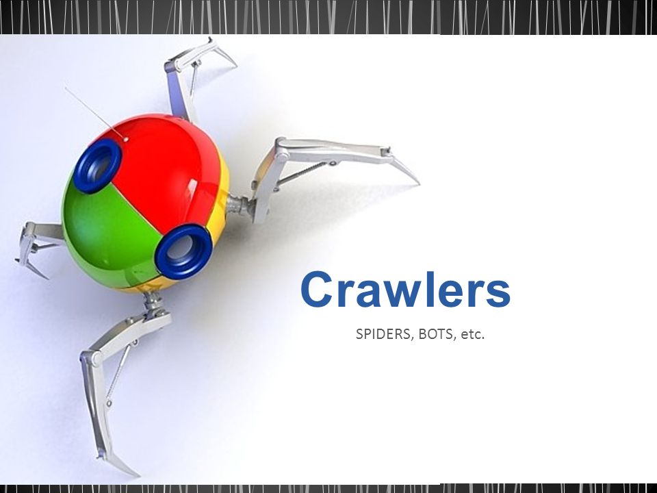 Crawlers SPIDERS, BOTS, etc.