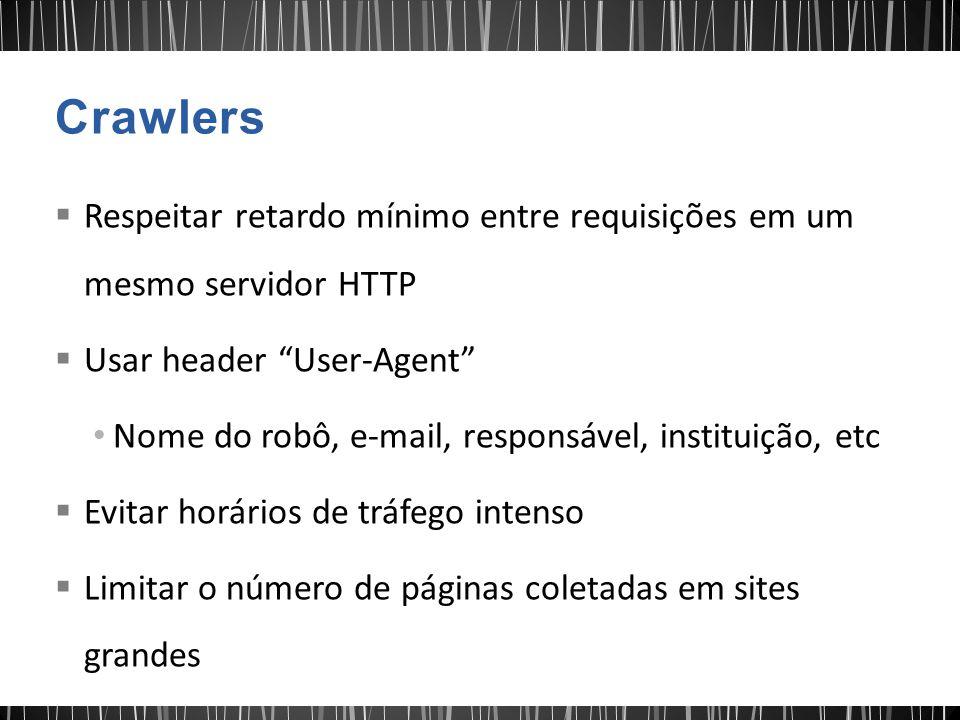 Crawlers Respeitar retardo mínimo entre requisições em um mesmo servidor HTTP. Usar header User-Agent