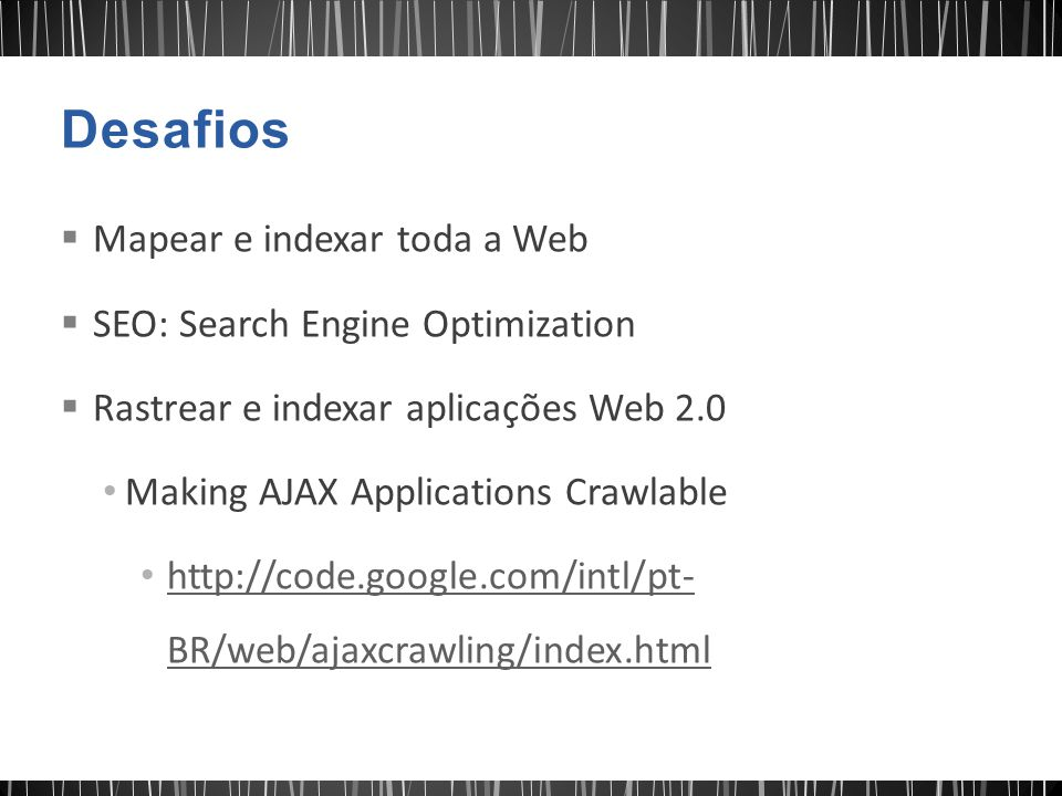 Desafios Mapear e indexar toda a Web SEO: Search Engine Optimization