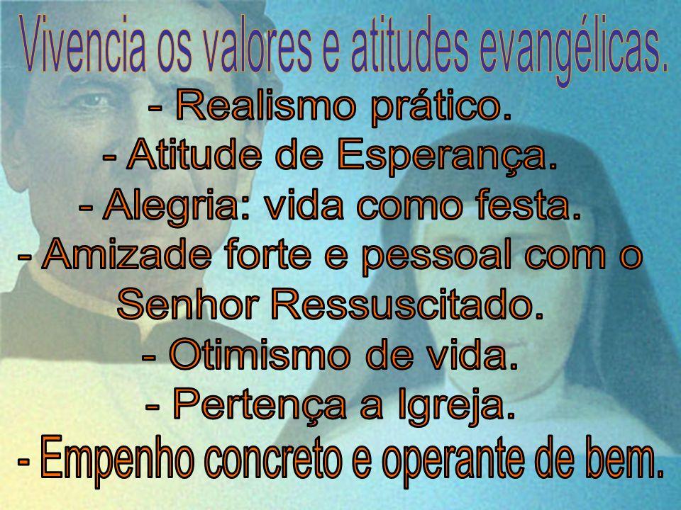Vivencia os valores e atitudes evangélicas. - Viver entre os jovens.