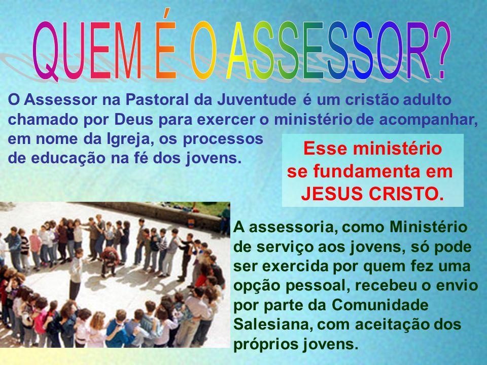 QUEM É O ASSESSOR Esse ministério se fundamenta em JESUS CRISTO.