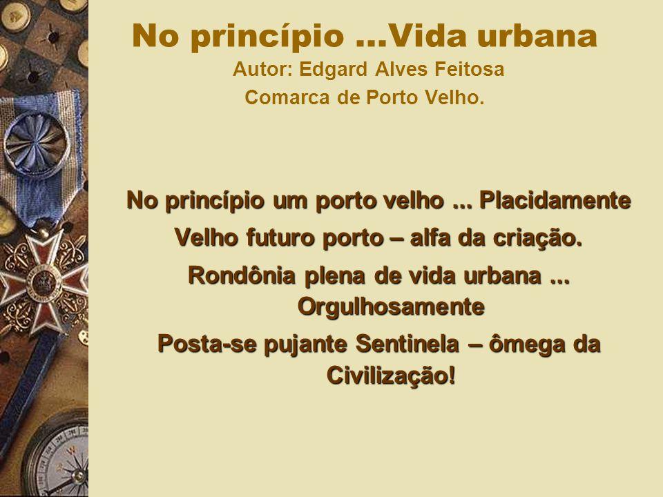 No princípio ...Vida urbana Autor: Edgard Alves Feitosa Comarca de Porto Velho.