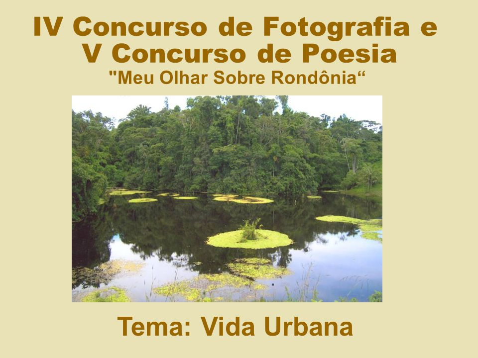 IV Concurso de Fotografia e V Concurso de Poesia Meu Olhar Sobre Rondônia
