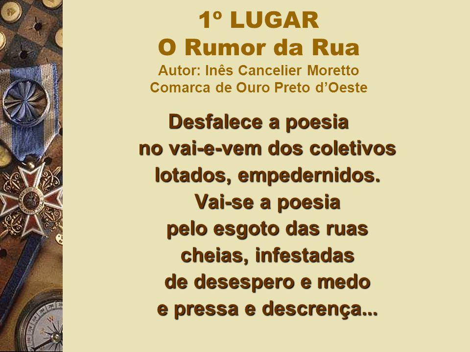 1º LUGAR O Rumor da Rua Autor: Inês Cancelier Moretto Comarca de Ouro Preto d'Oeste