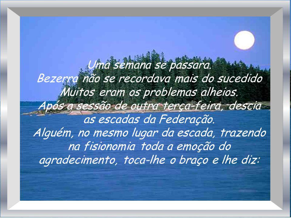 Uma semana se passara. Bezerra não se recordava mais do sucedido Muitos eram os problemas alheios.