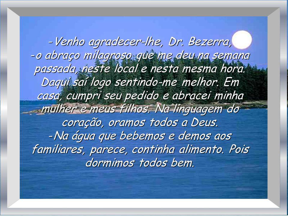 Venho agradecer-lhe, Dr. Bezerra,