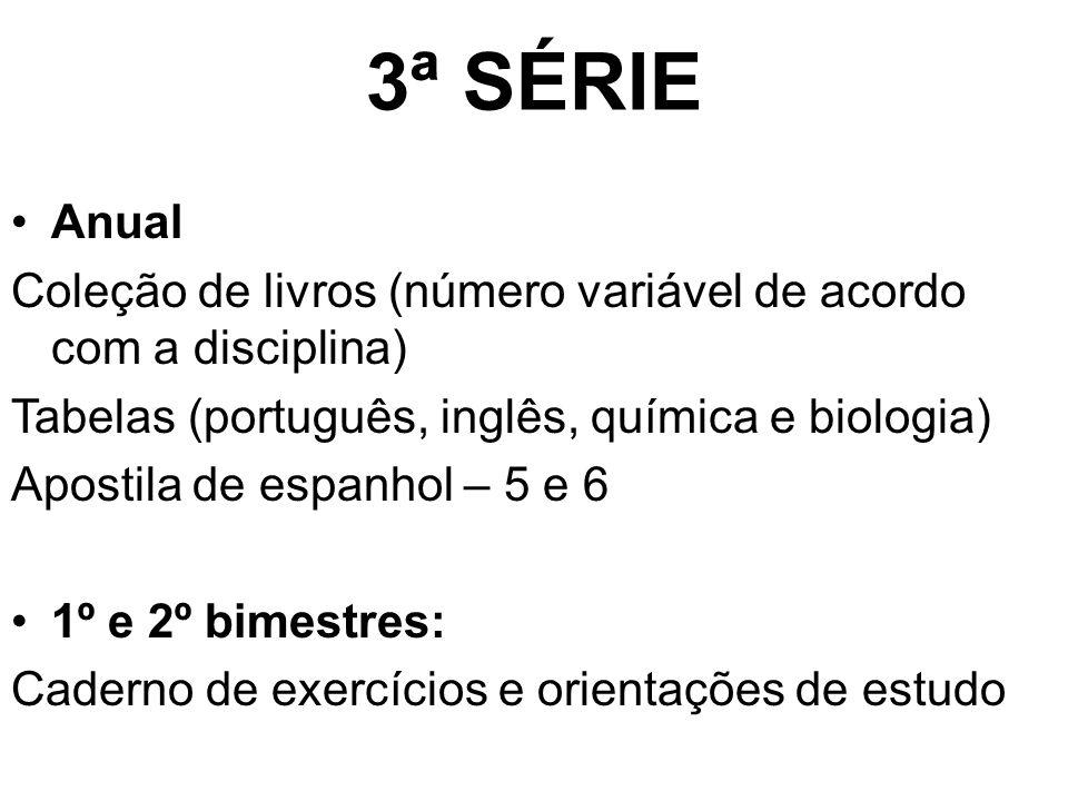 3ª SÉRIE Anual. Coleção de livros (número variável de acordo com a disciplina) Tabelas (português, inglês, química e biologia)