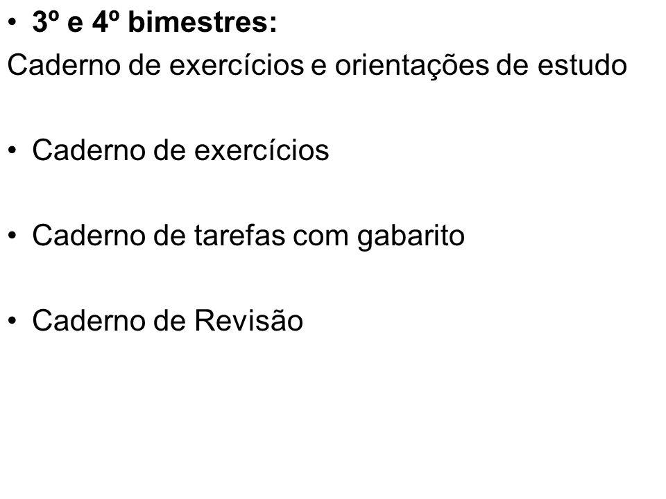 3º e 4º bimestres: Caderno de exercícios e orientações de estudo. Caderno de exercícios. Caderno de tarefas com gabarito.