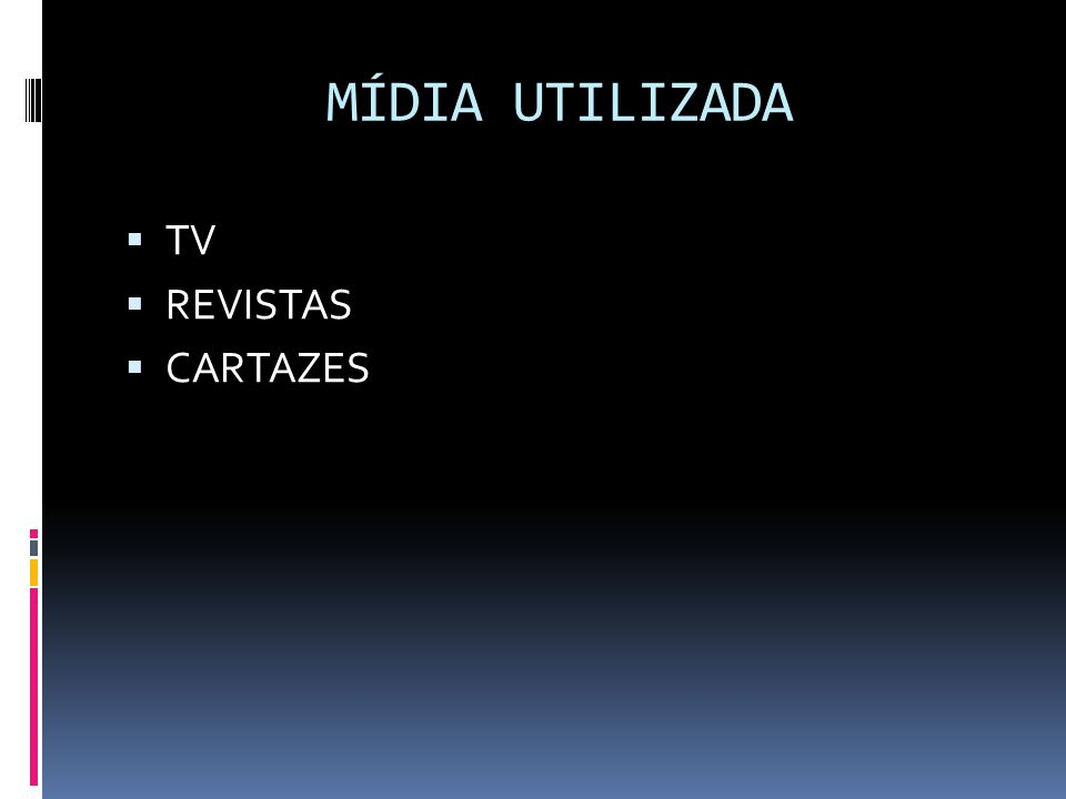 MÍDIA UTILIZADA TV REVISTAS CARTAZES