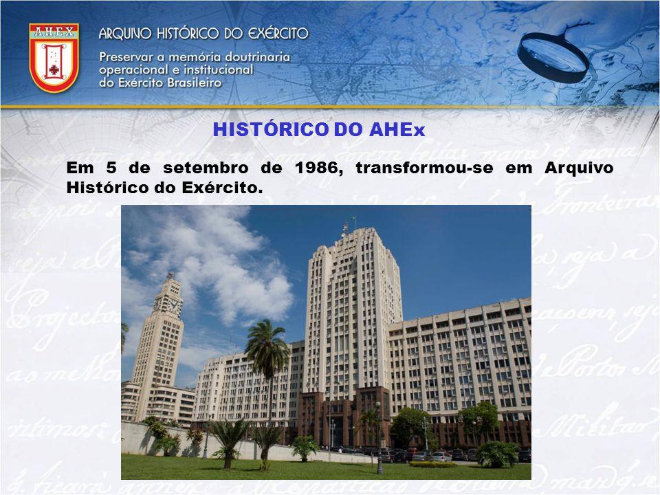 HISTÓRICO DO AHEx Em 5 de setembro de 1986, transformou-se em Arquivo Histórico do Exército.