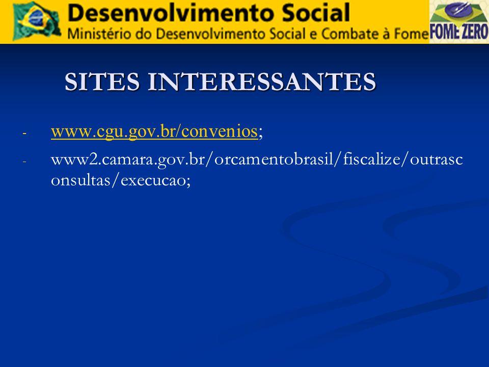 SITES INTERESSANTES www.cgu.gov.br/convenios;