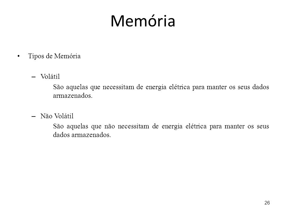 Memória Tipos de Memória Volátil