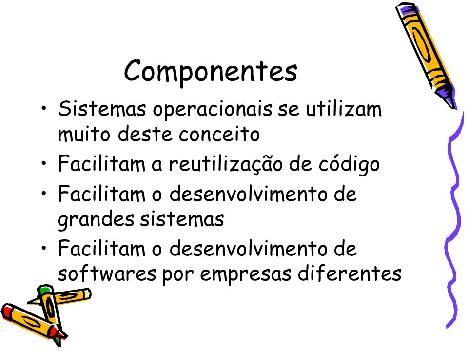Componentes Sistemas operacionais se utilizam muito deste conceito