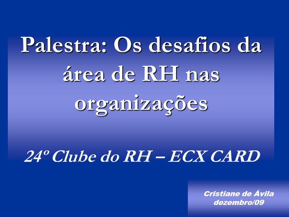 Palestra: Os desafios da área de RH nas organizações 24º Clube do RH – ECX CARD