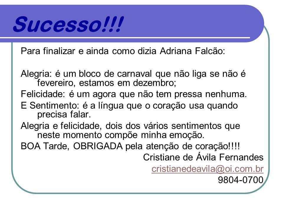 Sucesso!!! Para finalizar e ainda como dizia Adriana Falcão: