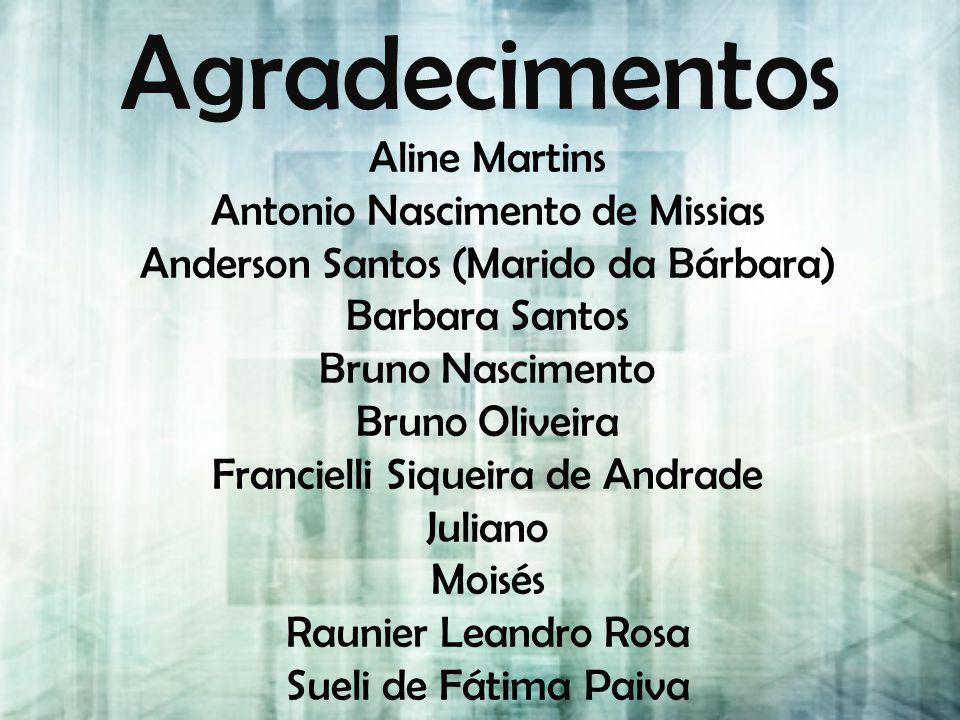 Agradecimentos Aline Martins Antonio Nascimento de Missias