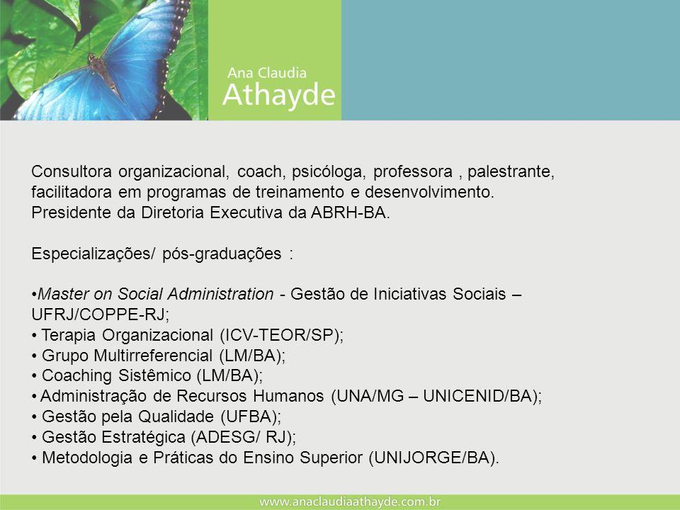 Consultora organizacional, coach, psicóloga, professora , palestrante, facilitadora em programas de treinamento e desenvolvimento.