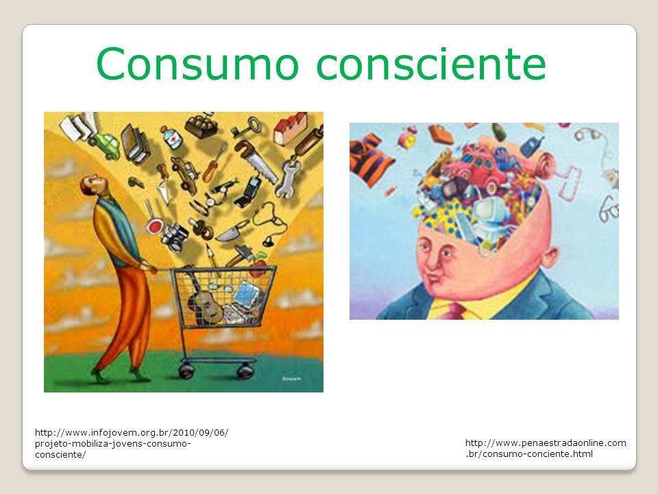 Consumo consciente http://www.infojovem.org.br/2010/09/06/projeto-mobiliza-jovens-consumo-consciente/