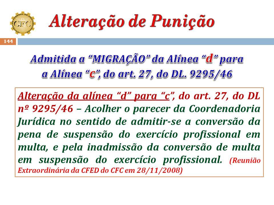 Alteração de Punição Admitida a MIGRAÇÃO da Alínea d para a Alínea c , do art. 27, do DL. 9295/46.