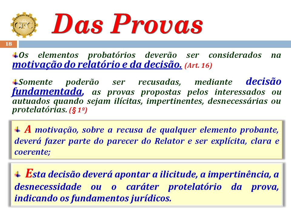 Das Provas Os elementos probatórios deverão ser considerados na motivação do relatório e da decisão. (Art. 16)
