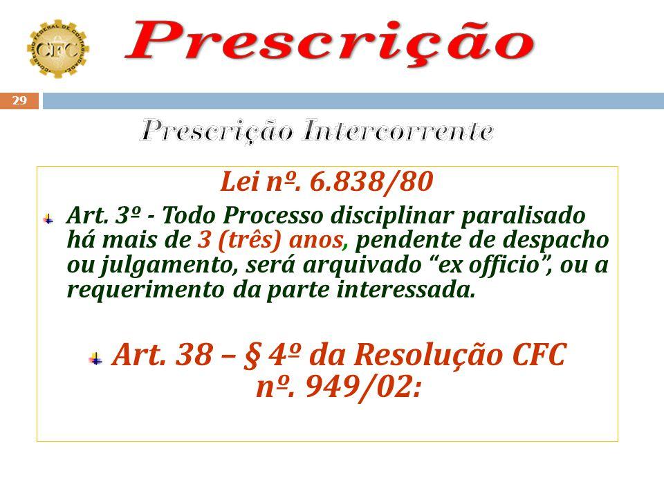 Prescrição Intercorrente Art. 38 – § 4º da Resolução CFC nº. 949/02: