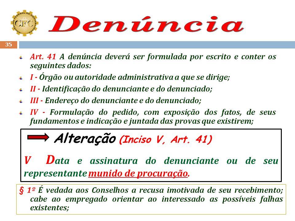 Denúncia Art. 41 A denúncia deverá ser formulada por escrito e conter os seguintes dados: I - Órgão ou autoridade administrativa a que se dirige;