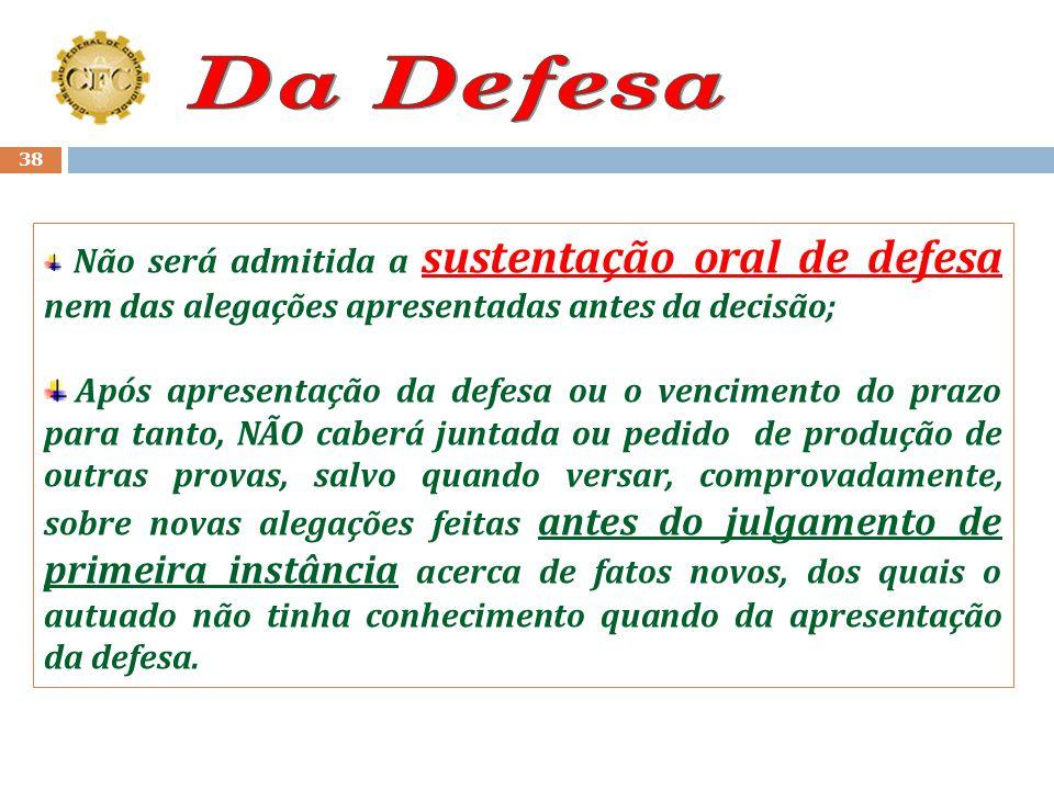 Da Defesa Não será admitida a sustentação oral de defesa nem das alegações apresentadas antes da decisão;