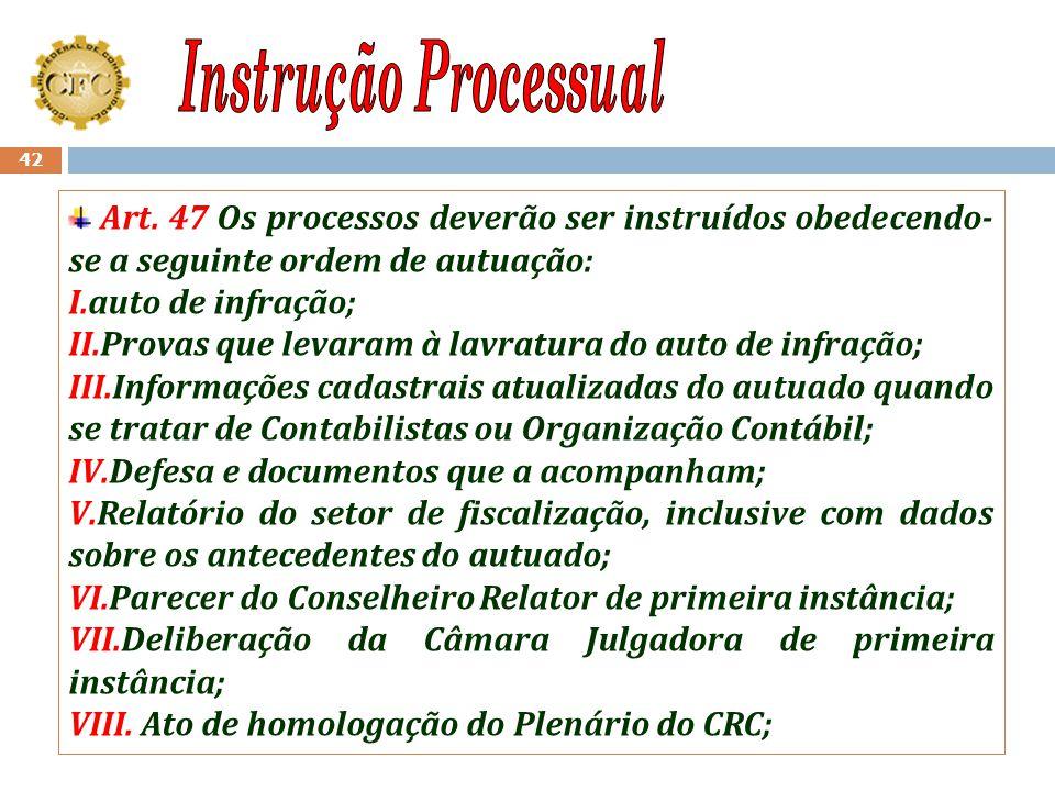 Instrução Processual Art. 47 Os processos deverão ser instruídos obedecendo-se a seguinte ordem de autuação: