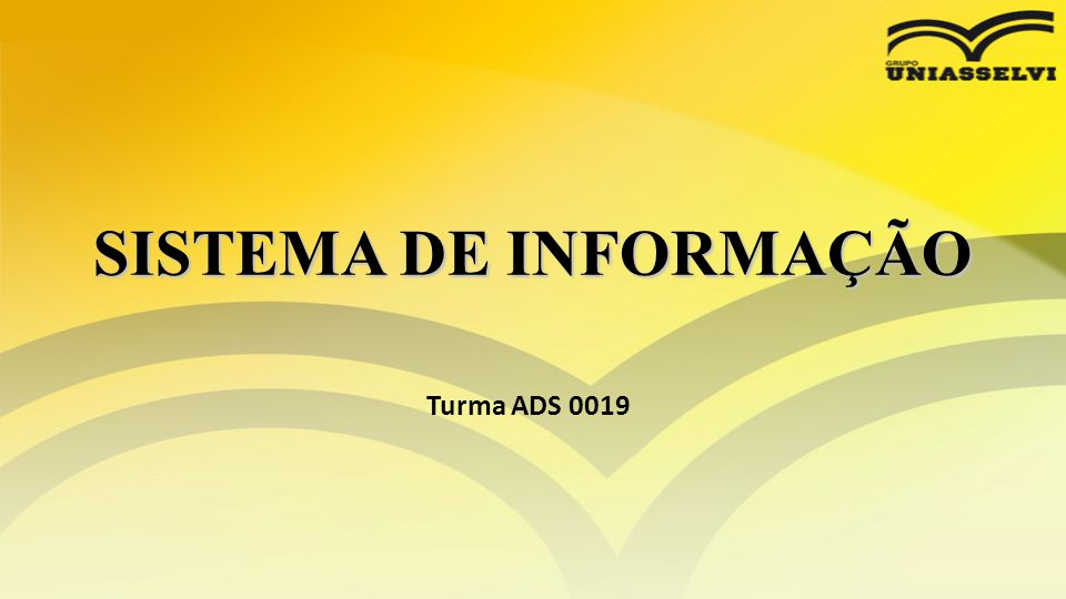 SISTEMA DE INFORMAÇÃO Turma ADS 0019