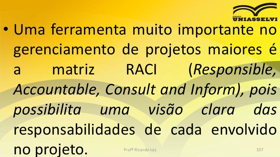 Uma ferramenta muito importante no gerenciamento de projetos maiores é a matriz RACI (Responsible, Accountable, Consult and Inform), pois possibilita uma visão clara das responsabilidades de cada envolvido no projeto.